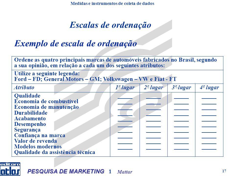 Mattar PESQUISA DE MARKETING 1 17 Exemplo de escala de ordenação Ordene as quatro principais marcas de automóveis fabricados no Brasil, segundo a sua
