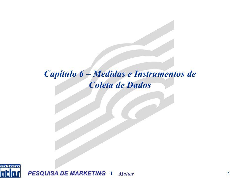 Mattar PESQUISA DE MARKETING 1 2 Capítulo 6 – Medidas e Instrumentos de Coleta de Dados