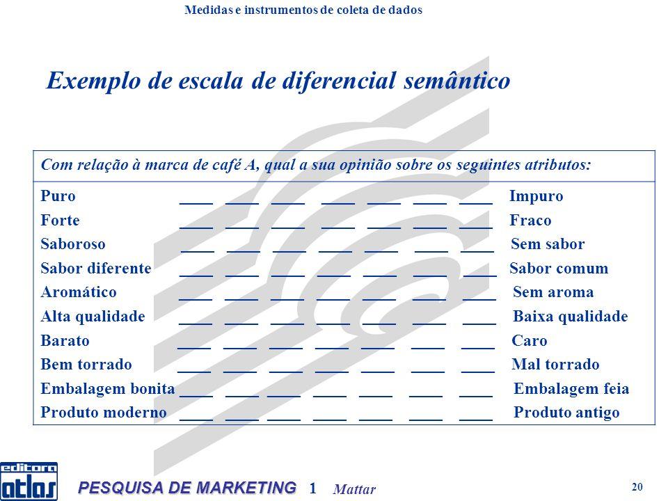 Mattar PESQUISA DE MARKETING 1 20 Exemplo de escala de diferencial semântico Com relação à marca de café A, qual a sua opinião sobre os seguintes atri