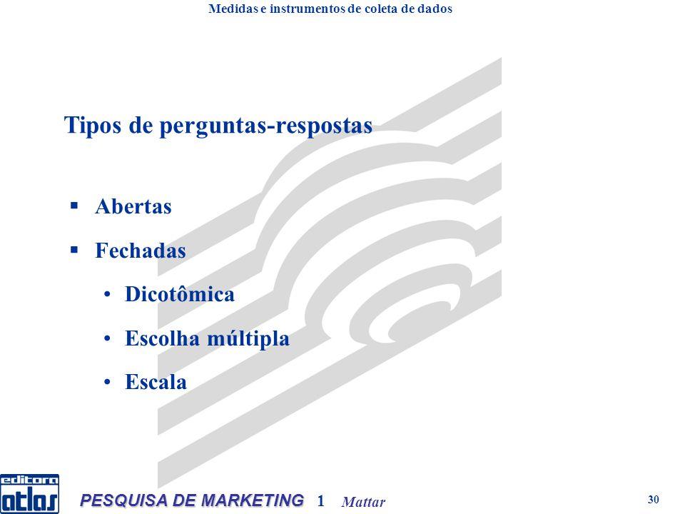 Mattar PESQUISA DE MARKETING 1 30 Abertas Fechadas Dicotômica Escolha múltipla Escala Tipos de perguntas-respostas Medidas e instrumentos de coleta de