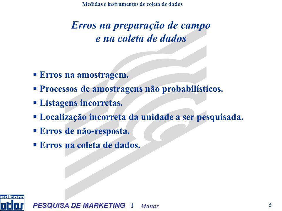 Mattar PESQUISA DE MARKETING 1 5 Erros na preparação de campo e na coleta de dados Erros na amostragem. Processos de amostragens não probabilísticos.
