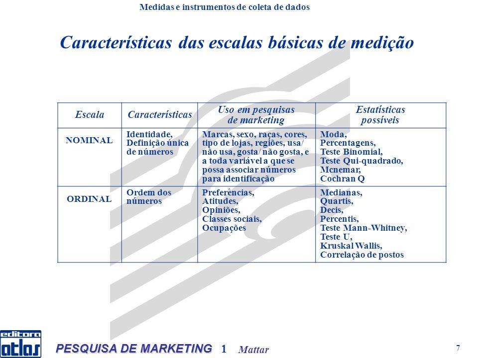 Mattar PESQUISA DE MARKETING 1 7 Medidas e instrumentos de coleta de dados EscalaCaracterísticas Uso em pesquisas de marketing Estatísticas possíveis