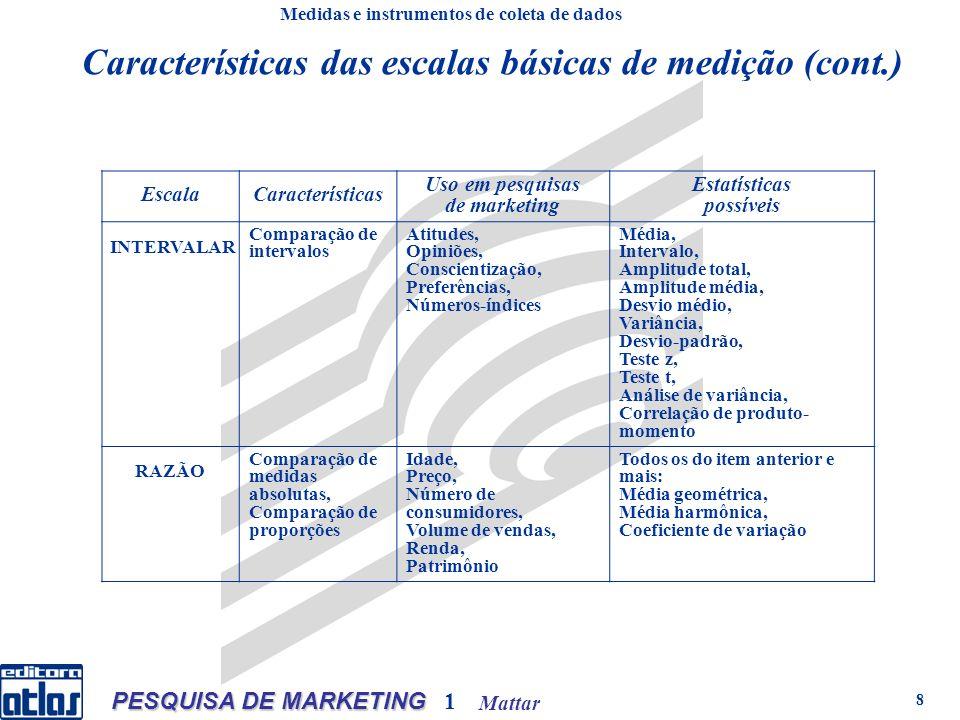 Mattar PESQUISA DE MARKETING 1 8 Medidas e instrumentos de coleta de dados EscalaCaracterísticas Uso em pesquisas de marketing Estatísticas possíveis