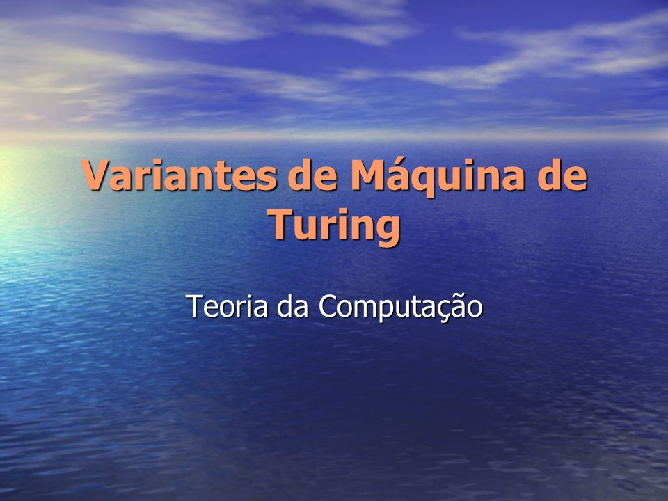 Variantes de Máquina de Turing Teoria da Computação