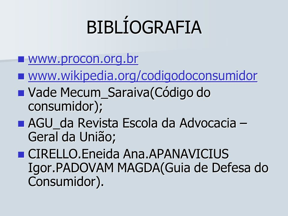 BIBLÍOGRAFIA www.procon.org.br www.procon.org.br www.procon.org.br www.wikipedia.org/codigodoconsumidor www.wikipedia.org/codigodoconsumidor www.wikip
