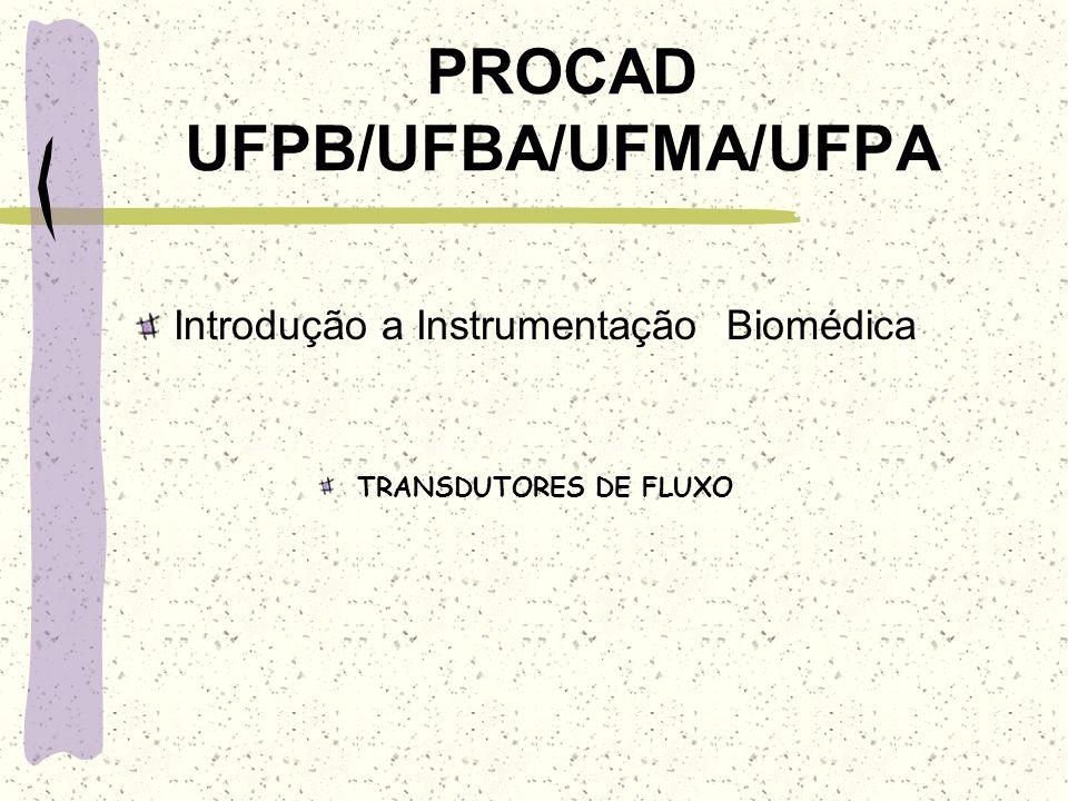 PROCAD UFPB/UFBA/UFMA/UFPA Introdução a Instrumentação Biomédica TRANSDUTORES DE FLUXO