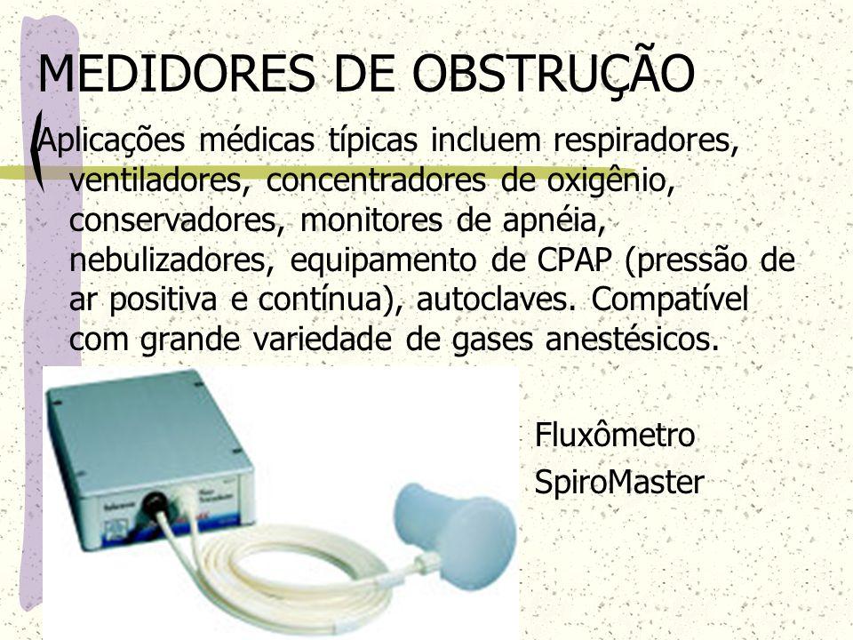MEDIDORES DE OBSTRUÇÃO Aplicações médicas típicas incluem respiradores, ventiladores, concentradores de oxigênio, conservadores, monitores de apnéia,
