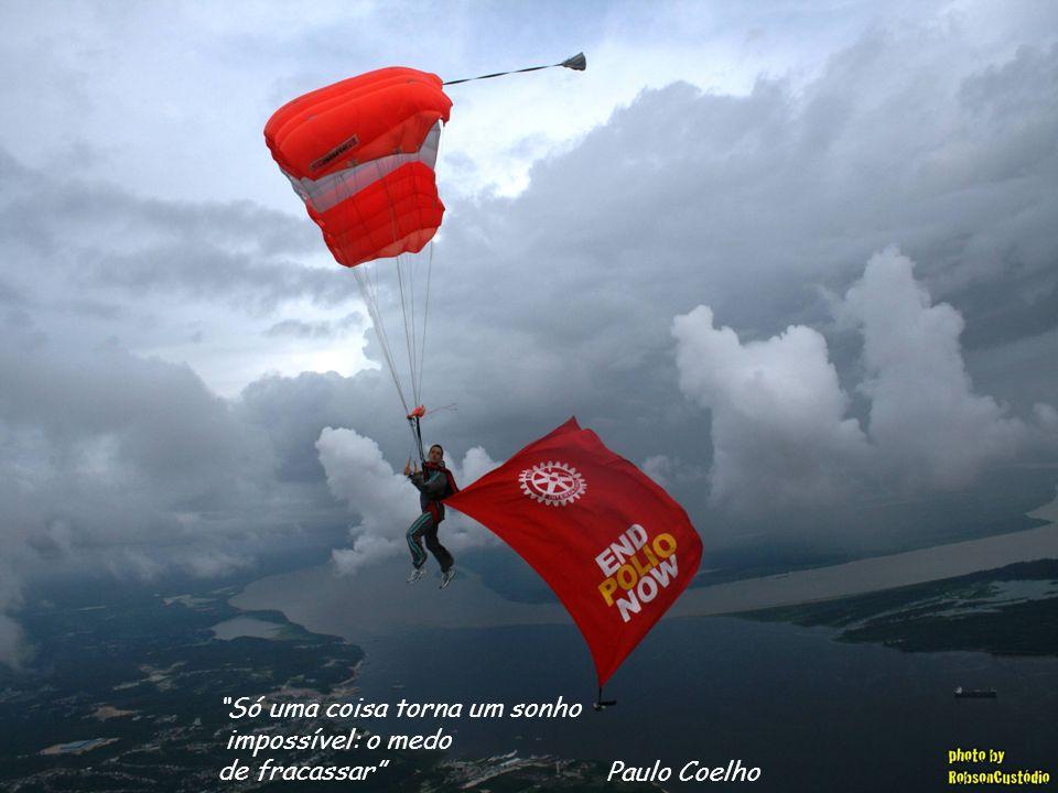 Só uma coisa torna um sonho impossível: o medo de fracassar Paulo Coelho