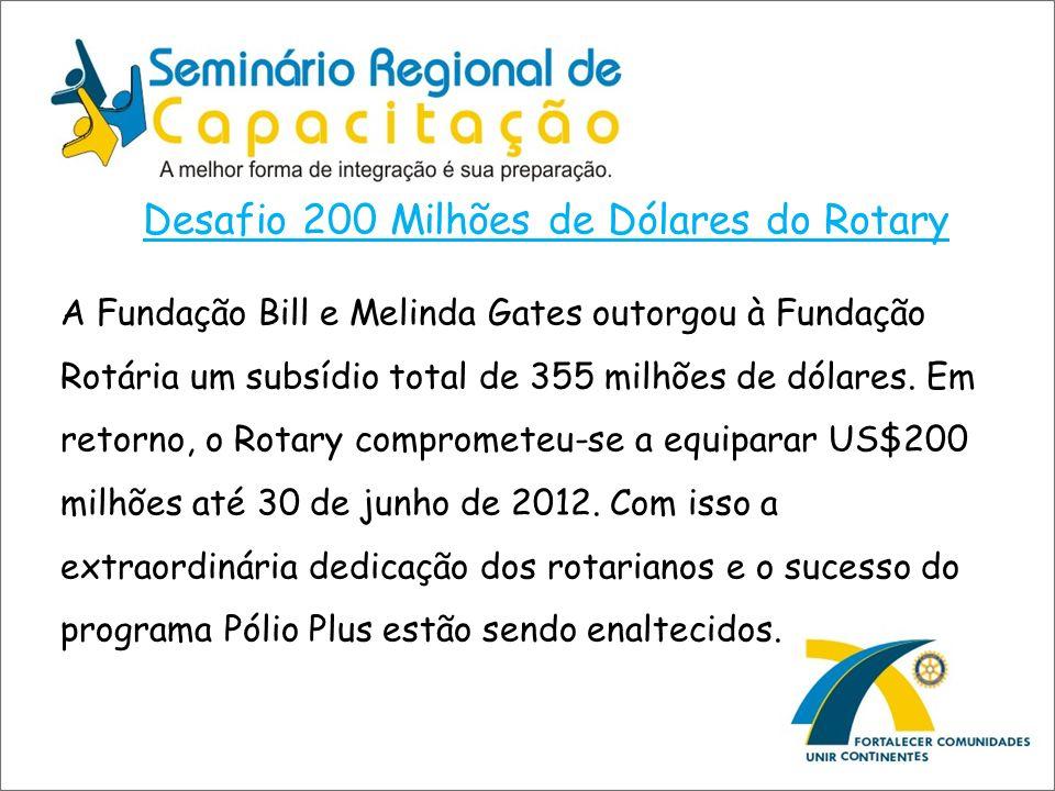 Desafio 200 Milhões de Dólares do Rotary A Fundação Bill e Melinda Gates outorgou à Fundação Rotária um subsídio total de 355 milhões de dólares. Em r
