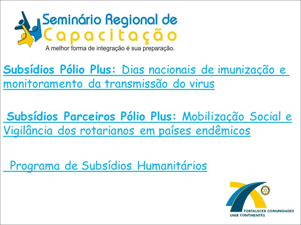 Subsídios Pólio Plus: Dias nacionais de imunização e monitoramento da transmissão do virus Subsídios Parceiros Pólio Plus: Mobilização Social e Vigilâ