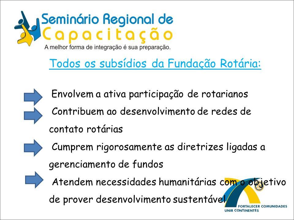 Todos os subsídios da Fundação Rotária: Envolvem a ativa participação de rotarianos Contribuem ao desenvolvimento de redes de contato rotárias Cumprem