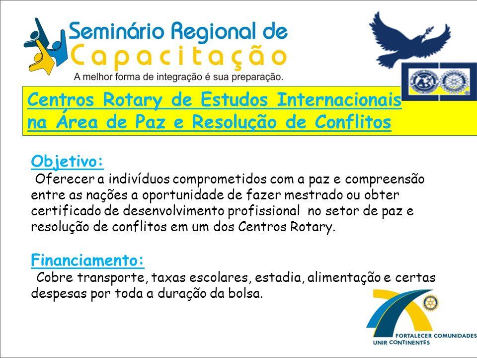 Centros Rotary de Estudos Internacionais na Área de Paz e Resolução de Conflitos Objetivo: Oferecer a indivíduos comprometidos com a paz e compreensão