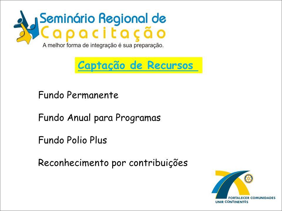 Captação de Recursos Fundo Permanente Fundo Anual para Programas Fundo Polio Plus Reconhecimento por contribuições