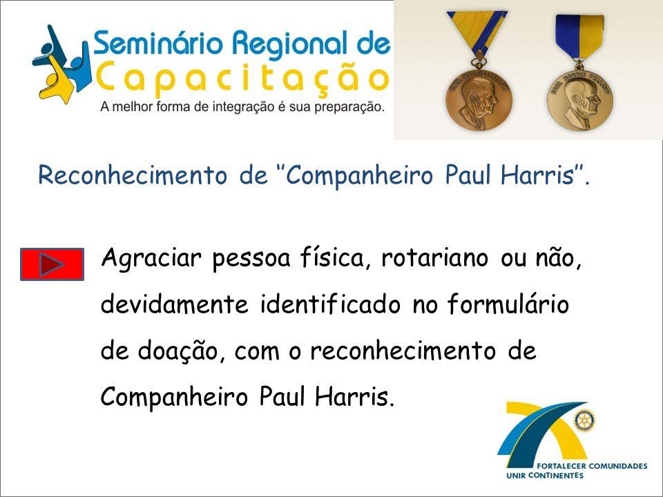 Agraciar pessoa física, rotariano ou não, devidamente identificado no formulário de doação, com o reconhecimento de Companheiro Paul Harris. Reconheci