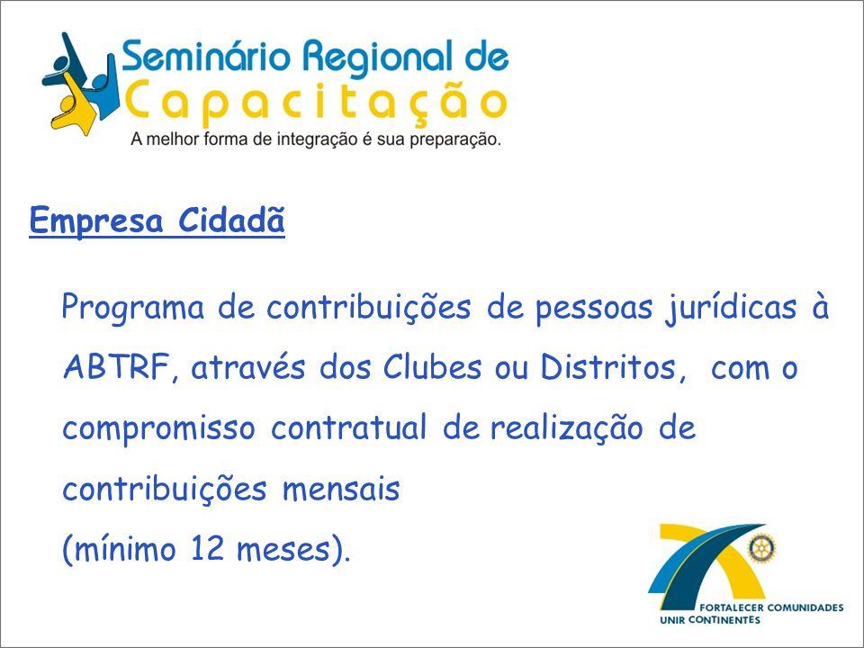 Empresa Cidadã Programa de contribuições de pessoas jurídicas à ABTRF, através dos Clubes ou Distritos, com o compromisso contratual de realização de