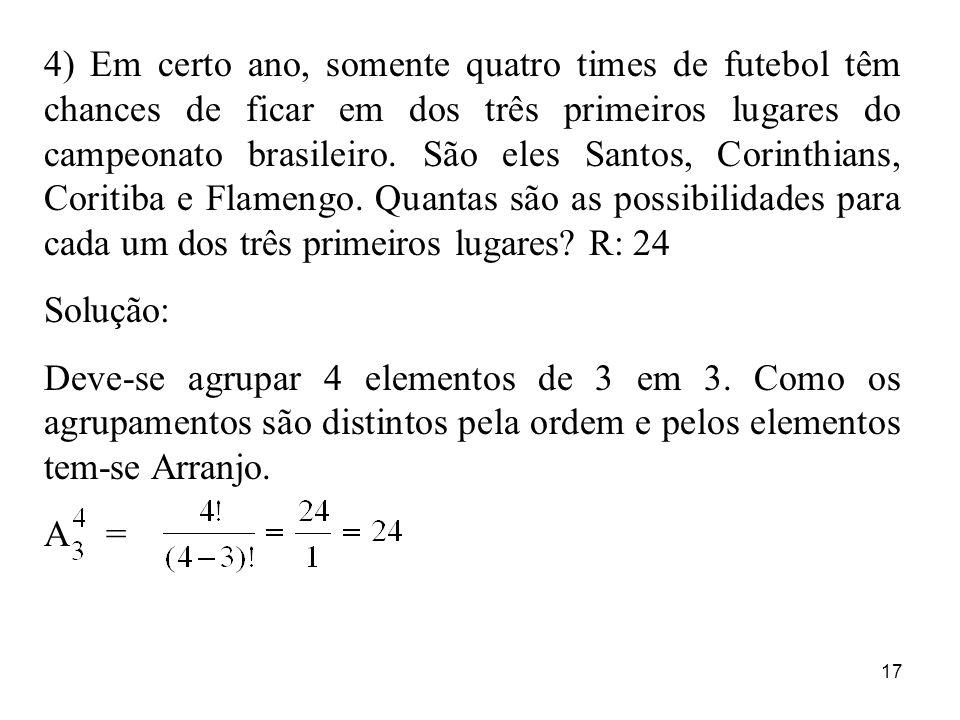 17 4) Em certo ano, somente quatro times de futebol têm chances de ficar em dos três primeiros lugares do campeonato brasileiro. São eles Santos, Cori