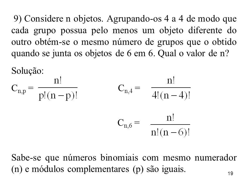 19 9) Considere n objetos. Agrupando-os 4 a 4 de modo que cada grupo possua pelo menos um objeto diferente do outro obtém-se o mesmo número de grupos