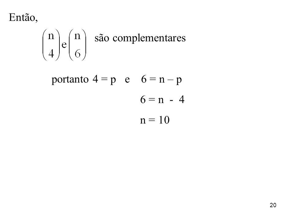 20 Então, são complementares portanto 4 = p e 6 = n – p 6 = n - 4 n = 10