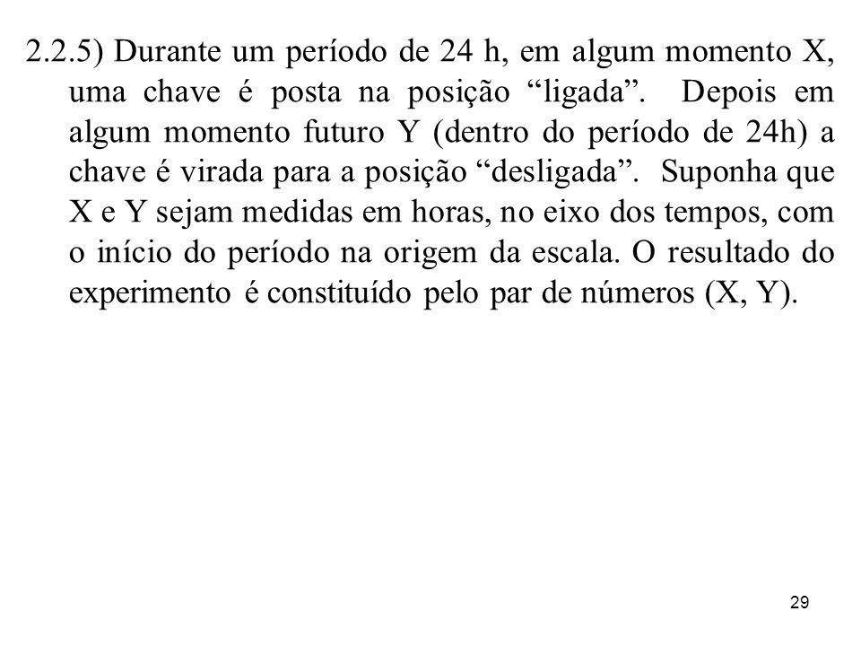 29 2.2.5) Durante um período de 24 h, em algum momento X, uma chave é posta na posição ligada. Depois em algum momento futuro Y (dentro do período de
