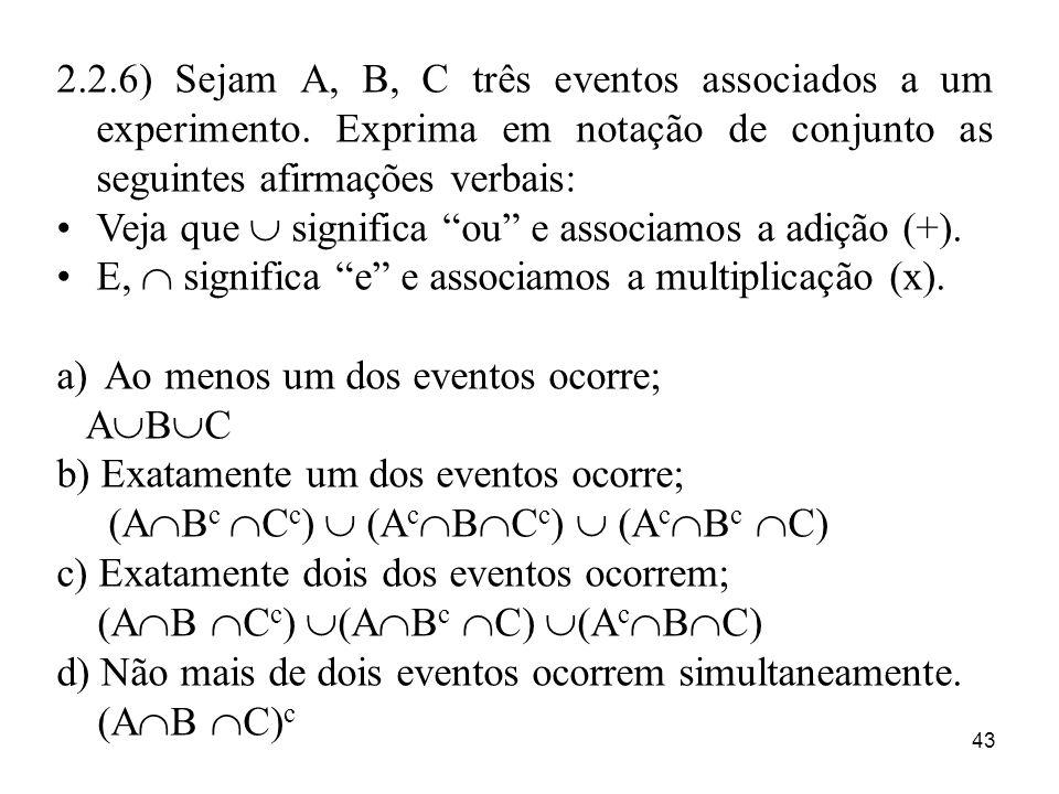 43 2.2.6) Sejam A, B, C três eventos associados a um experimento. Exprima em notação de conjunto as seguintes afirmações verbais: Veja que significa o