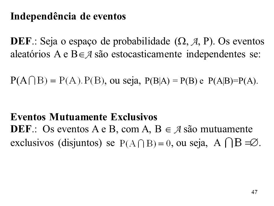 47 Independência de eventos DEF.: Seja o espaço de probabilidade (, A, P). Os eventos aleatórios A e B A são estocasticamente independentes se: P(A, o