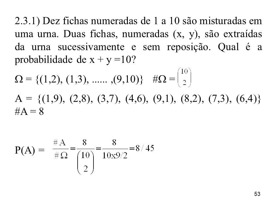 53 2.3.1) Dez fichas numeradas de 1 a 10 são misturadas em uma urna. Duas fichas, numeradas (x, y), são extraídas da urna sucessivamente e sem reposiç