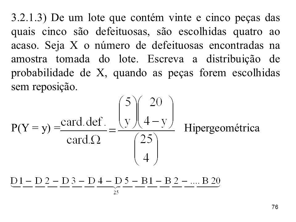 76 3.2.1.3) De um lote que contém vinte e cinco peças das quais cinco são defeituosas, são escolhidas quatro ao acaso. Seja X o número de defeituosas