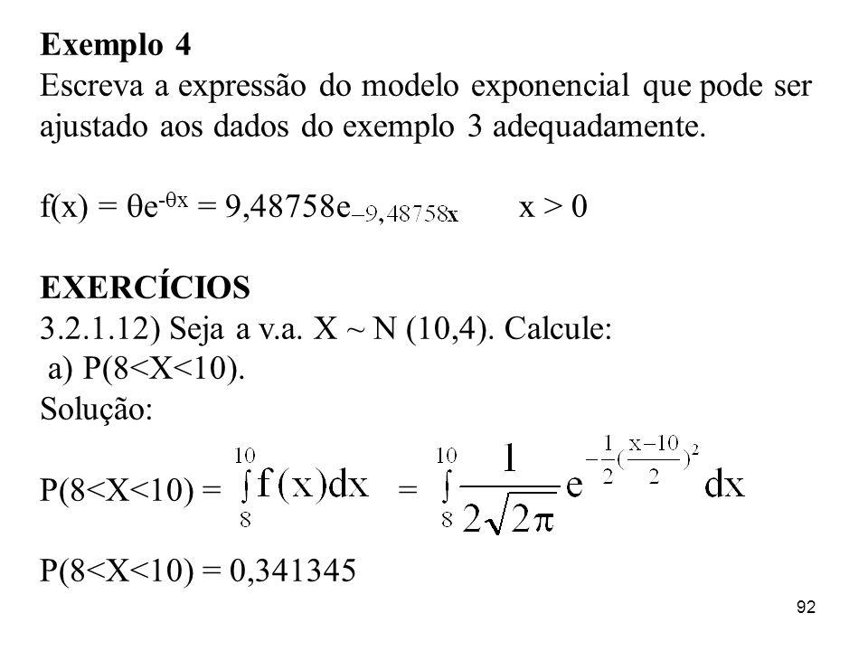 92 Exemplo 4 Escreva a expressão do modelo exponencial que pode ser ajustado aos dados do exemplo 3 adequadamente. f(x) = e - x = 9,48758e x > 0 EXERC