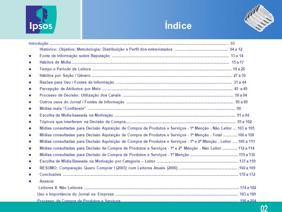 Jornal + encarte TV Revista + encarte Rádio Outdoor ou placas de rua Internet/ Jornal na Internet Encarte no PDV Mala direta pelo correio Corretor ou vendedor Opinião de amigos Alimentos, limpeza, higiene72572418214813230 Roupas e calçados63522218320624543 Eletrônicos57712622423413432 Móveis e artigos de decoração, CM&B 57592621418513635 Material para const./ reforma da casa 57472217222414847 Eletrodomésticos53722625324513229 Computadores, impressoras, outros produtos de informática 53502115134223739 Telefones526621223232135 Compra de casa ou apartamento 5224169920117442 Aluguel de casa ou apartamento 51271810 18217051 Compra de um veículo novo ou usado 50451912322214748 Mídias consultadas para a decisão de compra dos produtos/serviços 1ª + 2ª menção - Não leitor Fonte: Q.P4a até Q.P4u – Qual a principal fonte que usou/ usaria para....
