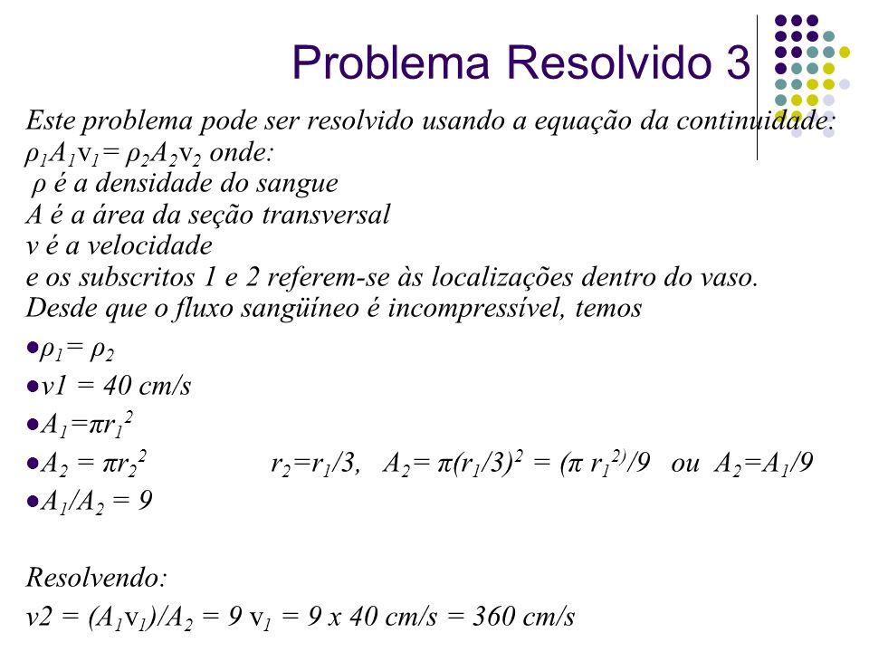Este problema pode ser resolvido usando a equação da continuidade: ρ 1 A 1 v 1 = ρ 2 A 2 v 2 onde: ρ é a densidade do sangue A é a área da seção trans
