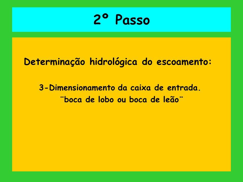 2º Passo Determinação hidrológica do escoamento: 3-Dimensionamento da caixa de entrada. ¨boca de lobo ou boca de leão¨
