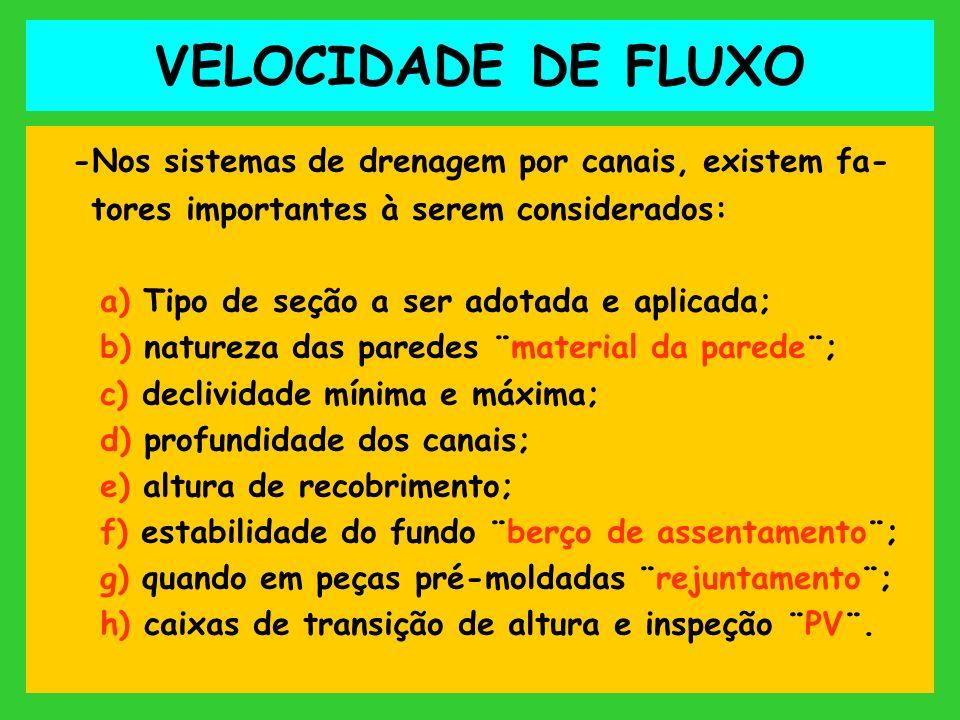 VELOCIDADE DE FLUXO -Nos sistemas de drenagem por canais, existem fa- tores importantes à serem considerados: a) Tipo de seção a ser adotada e aplicad