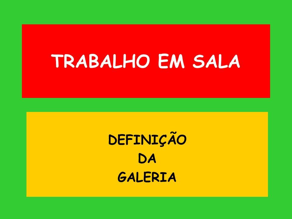 TRABALHO EM SALA DEFINIÇÃO DA GALERIA
