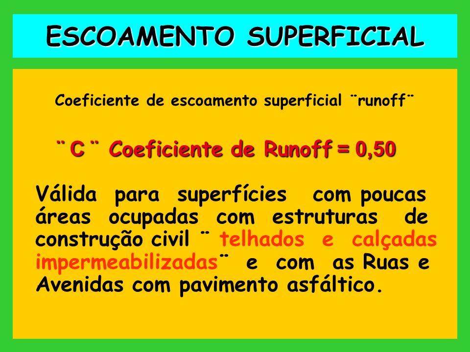 ESCOAMENTO SUPERFICIAL Coeficiente de escoamento superficial ¨runoff¨ ¨ C ¨ Coeficiente de Runoff = 0,50 ¨ C ¨ Coeficiente de Runoff = 0,50 Válida par
