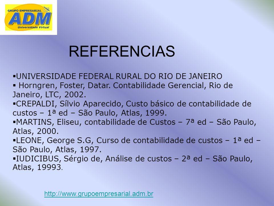 UNIVERSIDADE FEDERAL RURAL DO RIO DE JANEIRO Horngren, Foster, Datar. Contabilidade Gerencial, Rio de Janeiro, LTC, 2002. CREPALDI, Sílvio Aparecido,