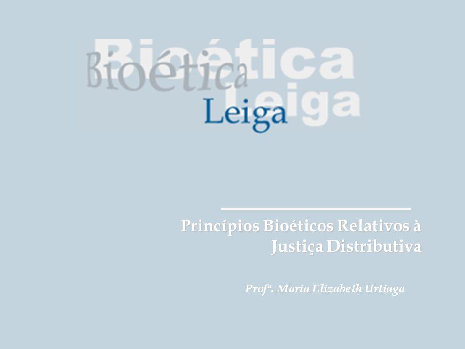 Grupo de Estudos da É tica na Educa çã o em Sa ú de Princípios Bioéticos Relativos à Justiça Distributiva Profª. Maria Elizabeth Urtiaga