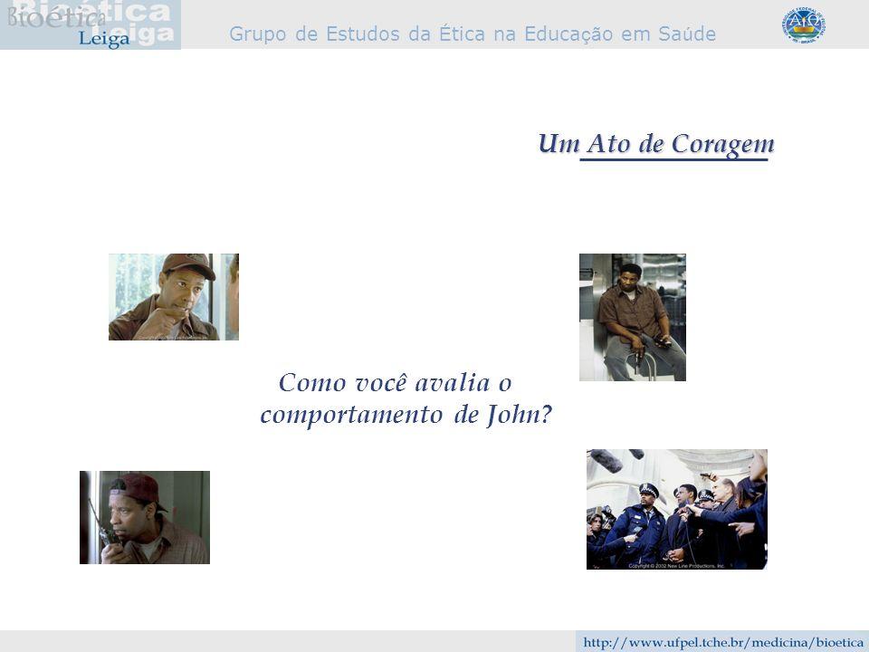 Um Ato de Coragem Como você avalia o comportamento de John?