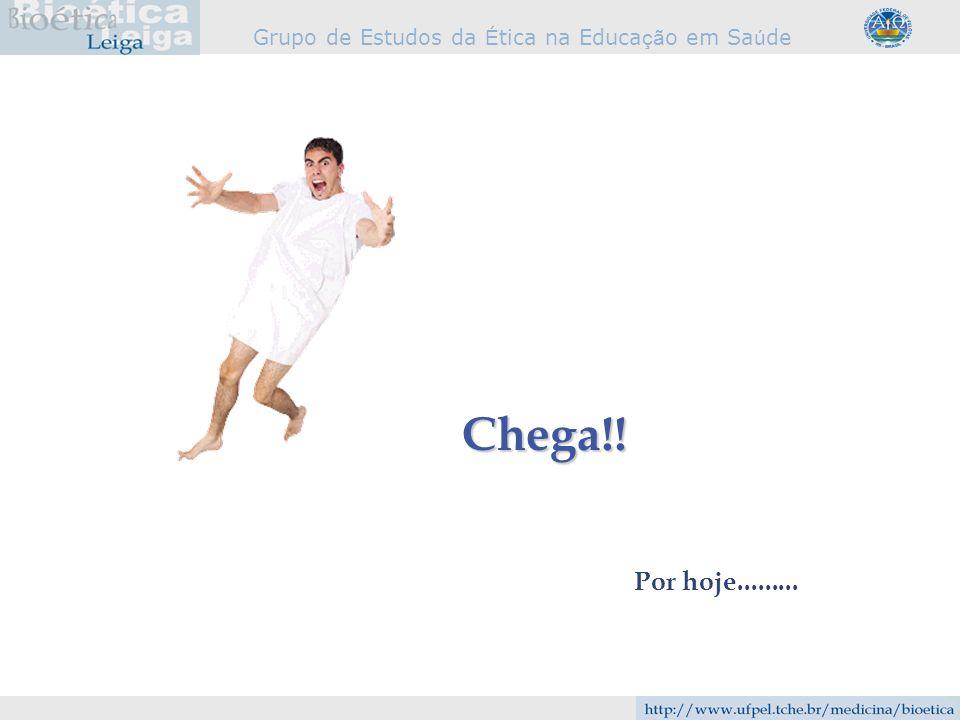 Grupo de Estudos da É tica na Educa çã o em Sa ú de Chega!! Por hoje.........