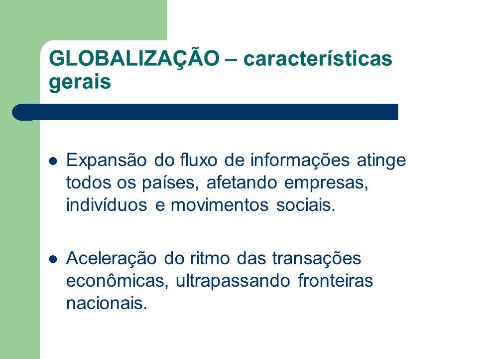 GLOBALIZAÇÃO – características gerais Expansão do fluxo de informações atinge todos os países, afetando empresas, indivíduos e movimentos sociais. Ace