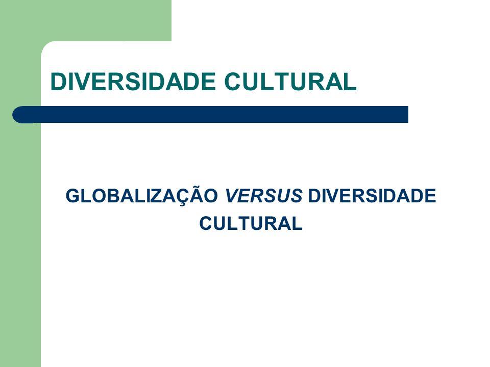 DIVERSIDADE CULTURAL GLOBALIZAÇÃO VERSUS DIVERSIDADE CULTURAL