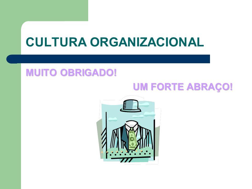 CULTURA ORGANIZACIONAL MUITO OBRIGADO! UM FORTE ABRAÇO!