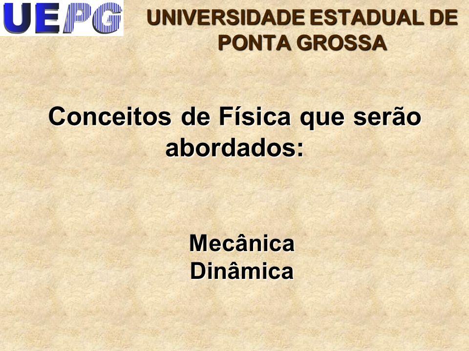 2 Mecânica Dinâmica Conceitos de Física que serão abordados: UNIVERSIDADE ESTADUAL DE PONTA GROSSA
