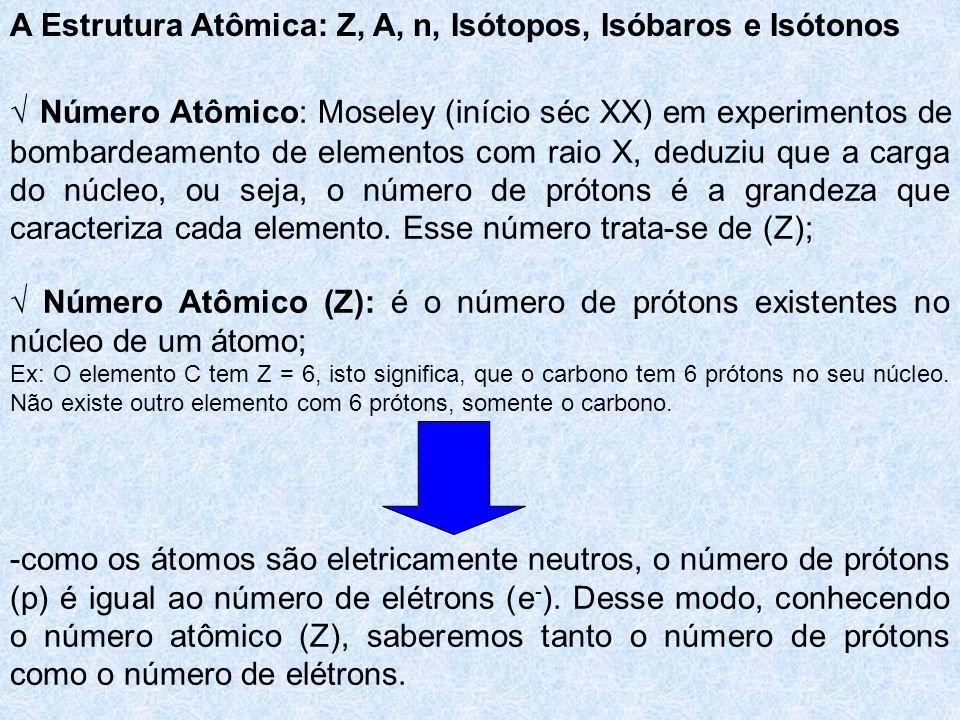Número Atômico: Moseley (início séc XX) em experimentos de bombardeamento de elementos com raio X, deduziu que a carga do núcleo, ou seja, o número de