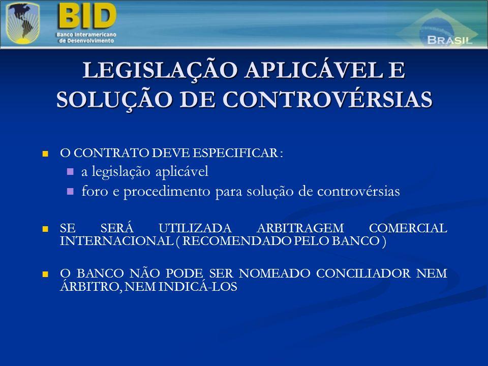 LEGISLAÇÃO APLICÁVEL E SOLUÇÃO DE CONTROVÉRSIAS O CONTRATO DEVE ESPECIFICAR : a legislação aplicável foro e procedimento para solução de controvérsias SE SERÁ UTILIZADA ARBITRAGEM COMERCIAL INTERNACIONAL ( RECOMENDADO PELO BANCO ) O BANCO NÃO PODE SER NOMEADO CONCILIADOR NEM ÁRBITRO, NEM INDICÁ-LOS