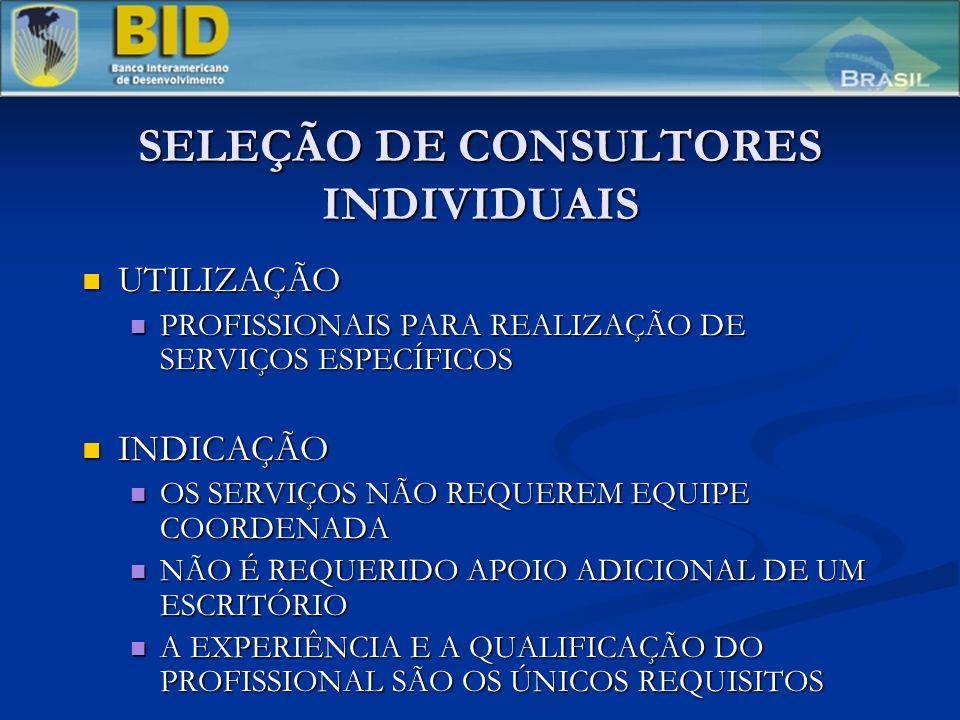 SELEÇÃO DE CONSULTORES INDIVIDUAIS UTILIZAÇÃO UTILIZAÇÃO PROFISSIONAIS PARA REALIZAÇÃO DE SERVIÇOS ESPECÍFICOS PROFISSIONAIS PARA REALIZAÇÃO DE SERVIÇOS ESPECÍFICOS INDICAÇÃO INDICAÇÃO OS SERVIÇOS NÃO REQUEREM EQUIPE COORDENADA OS SERVIÇOS NÃO REQUEREM EQUIPE COORDENADA NÃO É REQUERIDO APOIO ADICIONAL DE UM ESCRITÓRIO NÃO É REQUERIDO APOIO ADICIONAL DE UM ESCRITÓRIO A EXPERIÊNCIA E A QUALIFICAÇÃO DO PROFISSIONAL SÃO OS ÚNICOS REQUISITOS A EXPERIÊNCIA E A QUALIFICAÇÃO DO PROFISSIONAL SÃO OS ÚNICOS REQUISITOS
