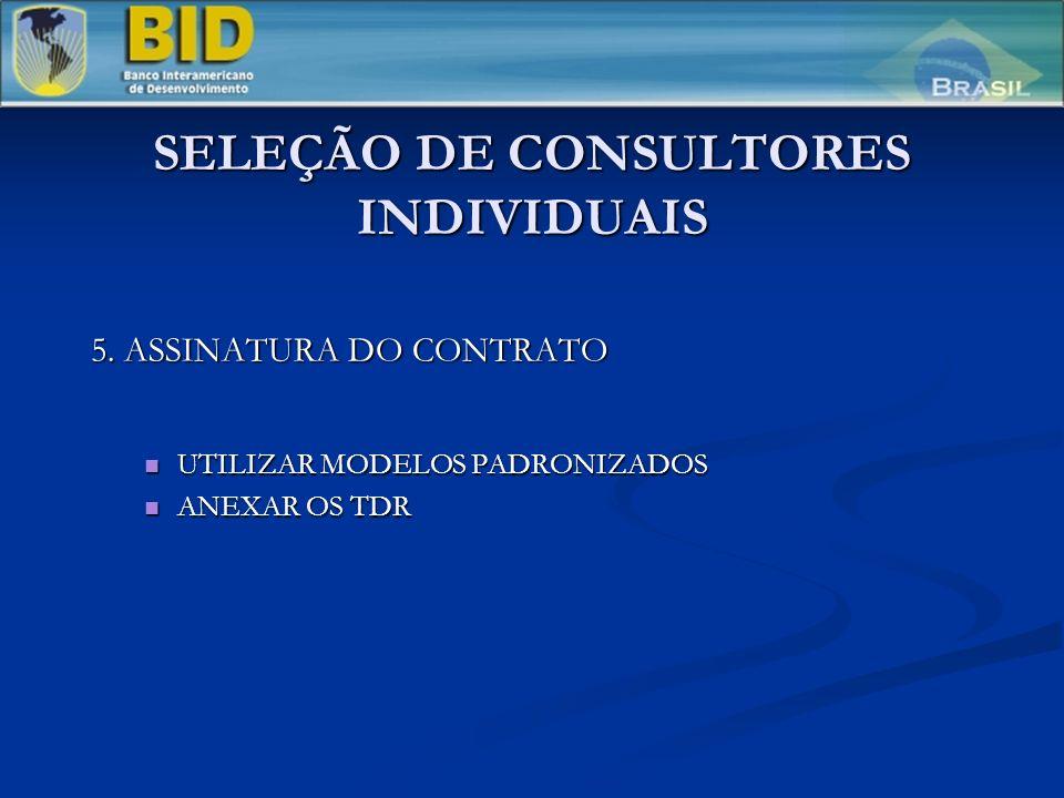 SELEÇÃO DE CONSULTORES INDIVIDUAIS 5. ASSINATURA DO CONTRATO UTILIZAR MODELOS PADRONIZADOS UTILIZAR MODELOS PADRONIZADOS ANEXAR OS TDR ANEXAR OS TDR