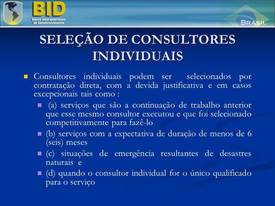 SELEÇÃO DE CONSULTORES INDIVIDUAIS Consultores individuais podem ser selecionados por contratação direta, com a devida justificativa e em casos excepc