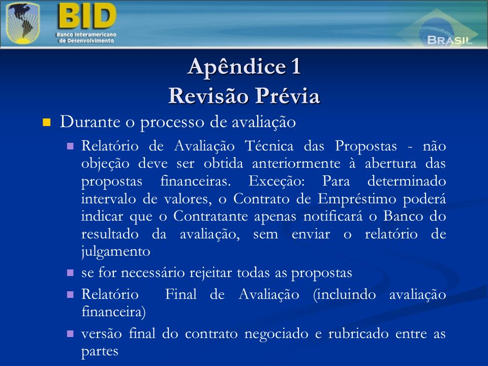Apêndice 1 Revisão Prévia Durante o processo de avaliação Relatório de Avaliação Técnica das Propostas - não objeção deve ser obtida anteriormente à abertura das propostas financeiras.