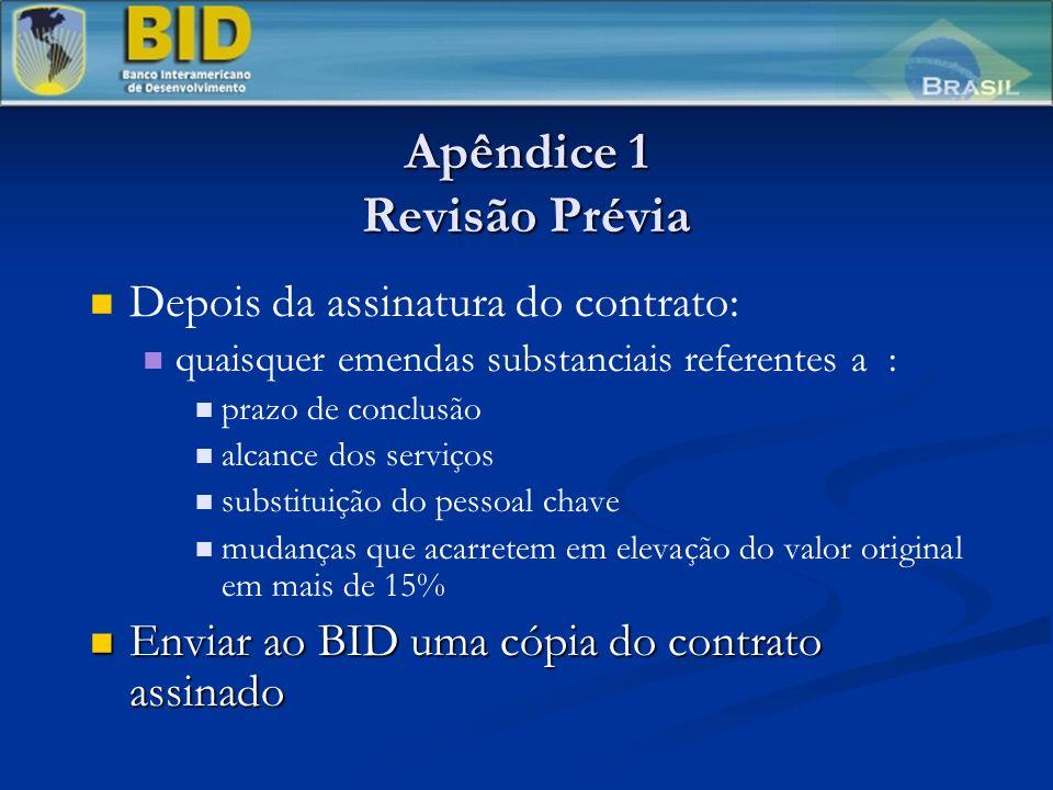 Apêndice 1 Revisão Prévia Depois da assinatura do contrato: quaisquer emendas substanciais referentes a : prazo de conclusão alcance dos serviços subs
