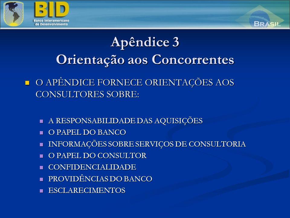 Apêndice 3 Orientação aos Concorrentes O APÊNDICE FORNECE ORIENTAÇÕES AOS CONSULTORES SOBRE: O APÊNDICE FORNECE ORIENTAÇÕES AOS CONSULTORES SOBRE: A RESPONSABILIDADE DAS AQUISIÇÕES A RESPONSABILIDADE DAS AQUISIÇÕES O PAPEL DO BANCO O PAPEL DO BANCO INFORMAÇÕES SOBRE SERVIÇOS DE CONSULTORIA INFORMAÇÕES SOBRE SERVIÇOS DE CONSULTORIA O PAPEL DO CONSULTOR O PAPEL DO CONSULTOR CONFIDENCIALIDADE CONFIDENCIALIDADE PROVIDÊNCIAS DO BANCO PROVIDÊNCIAS DO BANCO ESCLARECIMENTOS ESCLARECIMENTOS